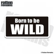 Born to be Wild Sticker Decal