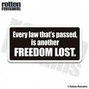 Every Law That's Passed Is Another Freedom Lost Sticker Decal