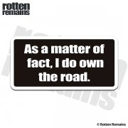 As a Matter of Fact I do Own the Road Funny Sticker Decal