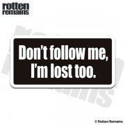 Don't Follow Me I'm Lost Too Funny Sticker Decal