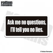Ask Me No Questions I'll Tell You No Lies Funny Sticker Decal