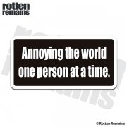 Annoying the World One Person at a Time Funny Sticker Decal