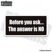 Before You Ask The Answer is No Funny Sticker Decal
