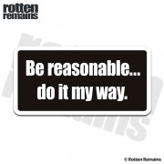 Be Reasonable Do it My Way Funny Sticker Decal